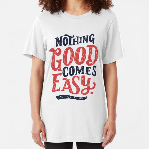 Nothing Good Comes Easy - Typography Design Slim Fit T-Shirt