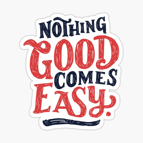 Nothing Good Comes Easy - Typography Design Sticker
