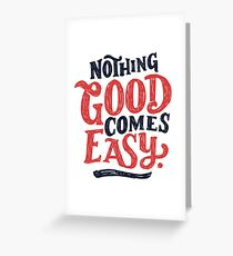 Nothing Good Comes Easy - Typography Design Greeting Card