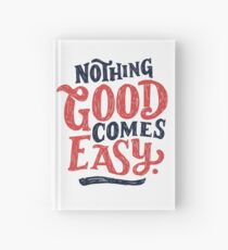 Nothing Good Comes Easy - Typography Design Hardcover Journal