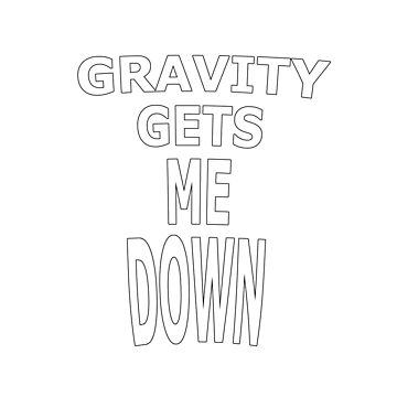 Gravity Gets Me Down by Sketchy-O