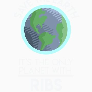 Save Earth   Only Planet With Ribs Fun Food Earth Day by orangepieces