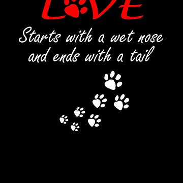 Love Starts With A Wet Nose Dog Lover Puppy Lover  by Tengerimalac75