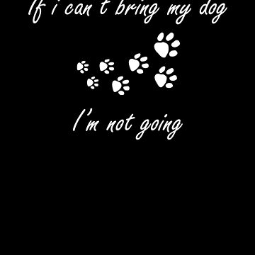 If I Can't Bring My Dog Dog Lover Puppy Lover  by Tengerimalac75
