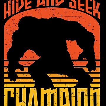 Bigfoot Funny Design - Hide And Seek Champion by kudostees
