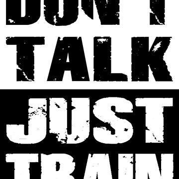 Don't Talk, Just Train by Vitalitee
