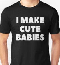 I MAKE CUTE BABIES T-SHIRT Unisex T-Shirt