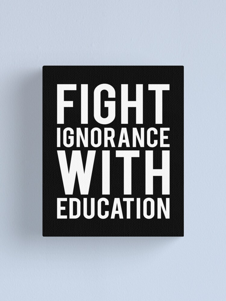 education quotes tshirt fight ignorance education canvas