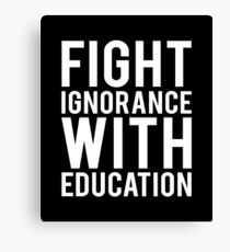 Education Quotes TShirt: Fight Ignorance With Education Canvas Print