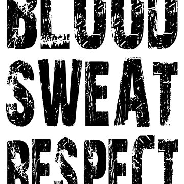 Blood, Sweat, Respect by Vitalitee
