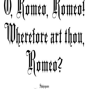 Shakespeare, O, Romeo, Romeo! Wherefore art thou, Romeo?   Romeo and Juliet (1597) Act II, scene 2, line 33. by TOMSREDBUBBLE
