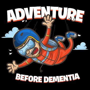 Parachuting Skydiver Design - Adventure Before Dementia by kudostees