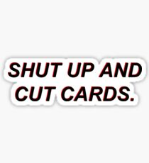 """Shut Up and Cut Cards"" 