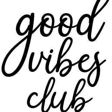 Good Vibes Club by kamrankhan
