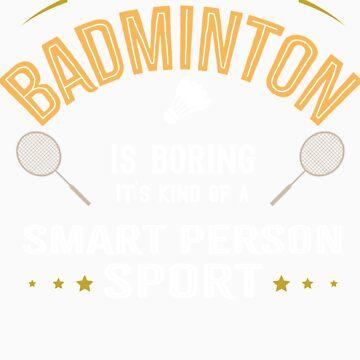 Okay If You Think Badminton Is Boring Smart People Sport by orangepieces