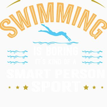 OK If You Think Swimming Is Boring Smart People Sport by orangepieces
