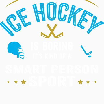 OK If You Think Ice Hockey Is Boring Smart People Sport by orangepieces