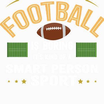 OK If You Think Football Is Boring Smart People Sport by orangepieces