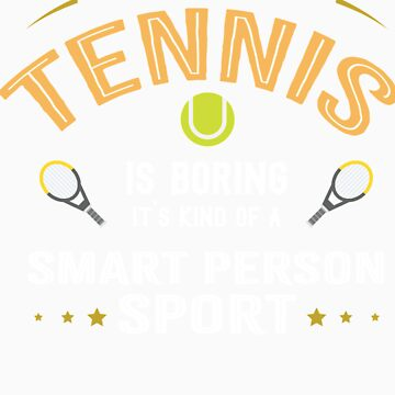OK If You Think Tennis Is Boring Smart People Sport by orangepieces