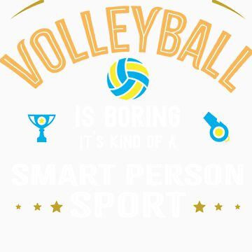 OK If You Think Volleyball Is Boring Smart People Sport by orangepieces