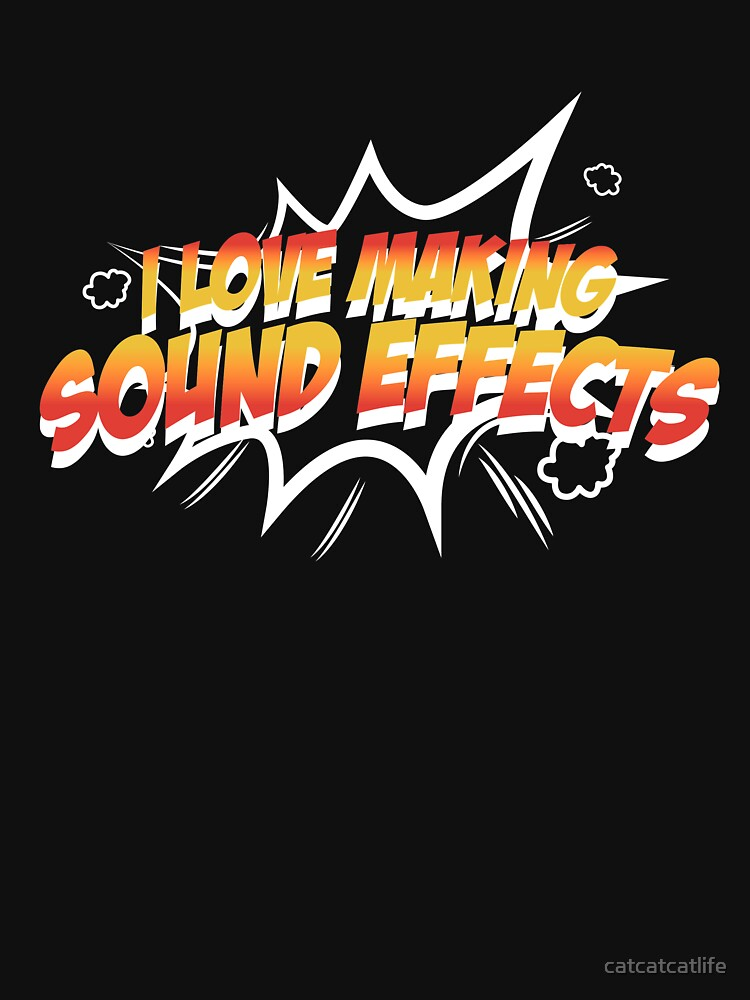 I Love Making Sound Effects Shirt Sound Effects Expert Shirt by catcatcatlife