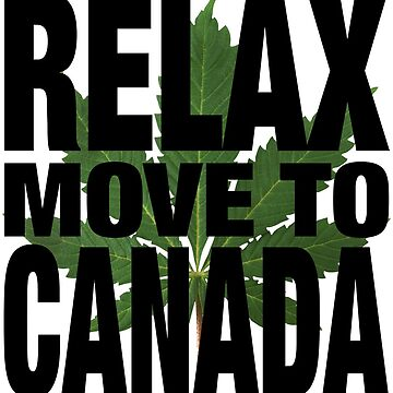 RELAX MOVE TO CANADA by PapaSquatch