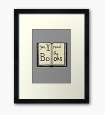 Yes, I read the books Framed Print