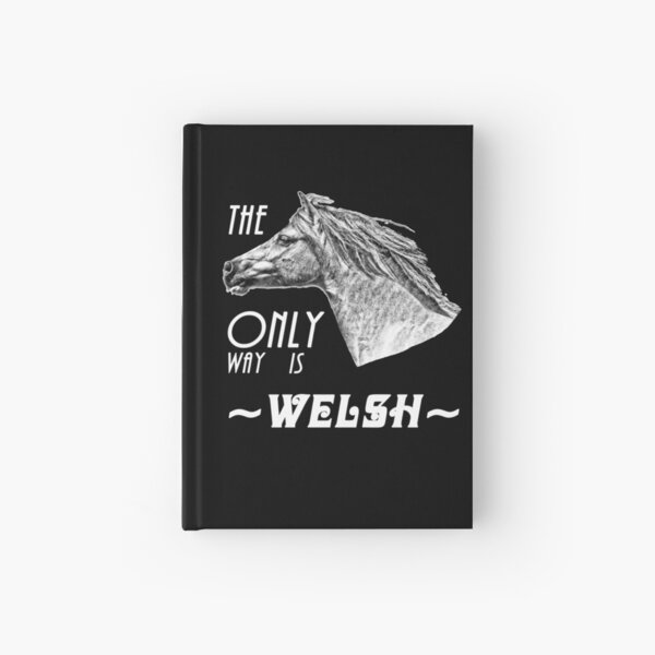 The Only Way is Welsh - Welsh Pony Appreciation Hardcover Journal