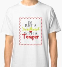 Just a Sweetheart with a Temper Classic T-Shirt
