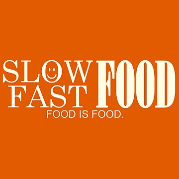 Slow Food Fast Food White Color by barminam