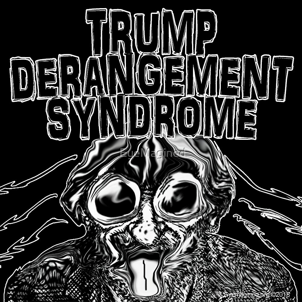 Trump Derangement Syndrome by EyeMagined