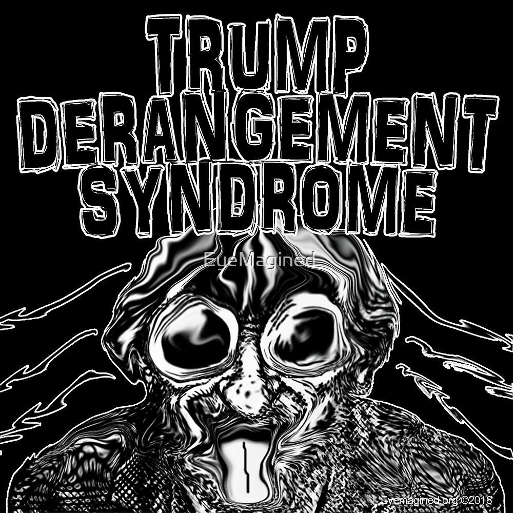 Trump Derangement Syndrome by EyeMagined