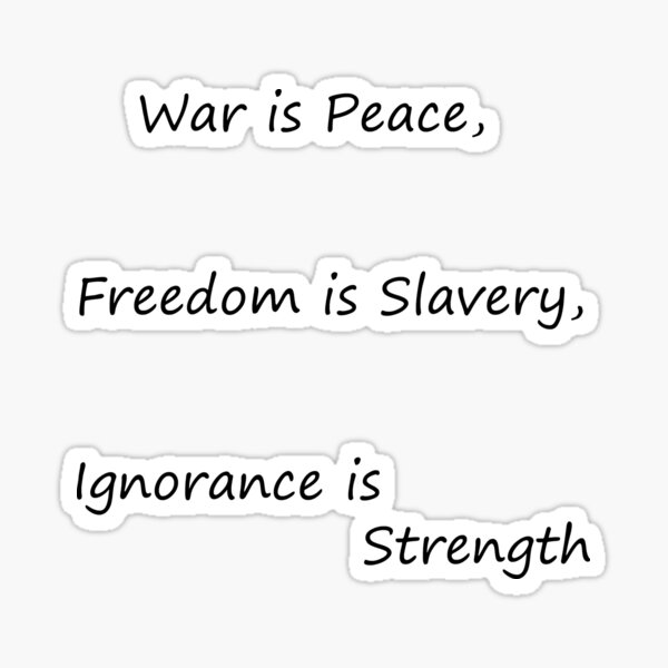 War is Peace, Freedom is Slavery, Ignorance is Strength, George #Orwell, #War, #Peace, #Freedom, #Slavery, #Ignorance, #Strength, #GeorgeOrwell Sticker