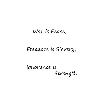 War is Peace, Freedom is Slavery, Ignorance is Strength, George Orwell,  #War, #Peace, #Freedom, #Slavery, #Ignorance, #Strength, #GeorgeOrwell by znamenski