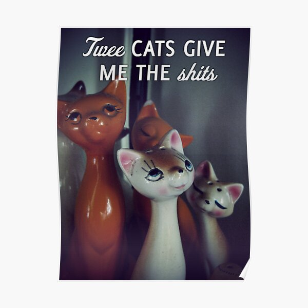 Twee cats give me the shits Poster