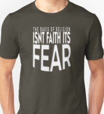 Atheist The Basis Of Religion Is Fear Tee Shirt  Unisex T-Shirt