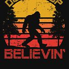 Don't Stop Believin' In Bigfoot Distressed Graphic by cottonklub