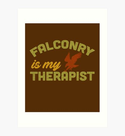 Falconry is my Therapist - for Needy Falconers Art Print