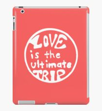 Love is the ultimate trip iPad Case/Skin