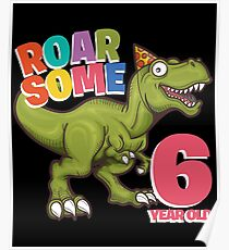 6th Birthday Funny Dinosaur Design - Roarsome 6 Year Old  Poster