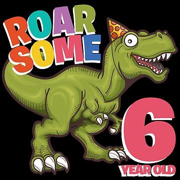 6th Birthday Funny Dinosaur Design - Roarsome 6 Year Old  by kudostees