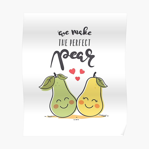 We Make The Perfect Pear Poster