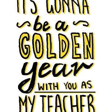 Back To School Teacher Gifts - 'It's Gonna Be a Golden Year with you as My Teacher'  by sketchNkustom