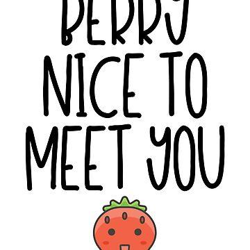 Berry Nice To Meet You - Strawberry Pun by kamrankhan