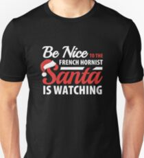 Be Nice To The French Hornist Santa Is Watching Unisex T-Shirt