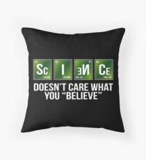 Science Doesn't Care  Throw Pillow