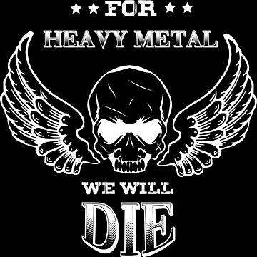 For Heavy Metal We Will Die  by Harou