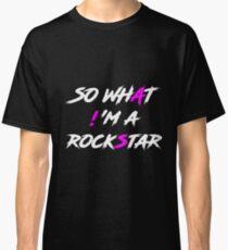 SO WHAT! 'M A ROCKSTAR Classic T-Shirt