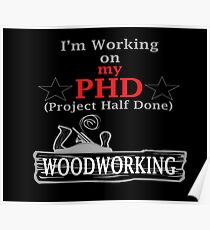 I'm working on my PhD (Project Half Done) Woodworking Novelty Gifts. Poster