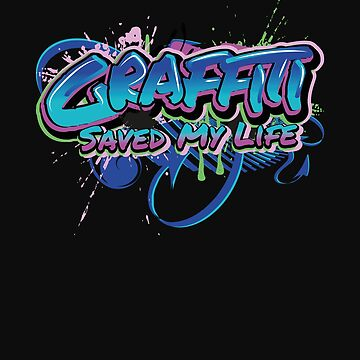 Graffiti Saved My Life by McThriftees